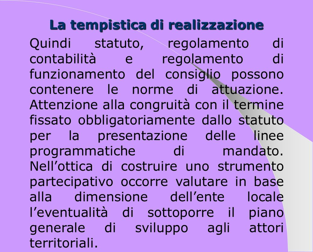 La tempistica di realizzazione Quindi statuto, regolamento di contabilità e regolamento di funzionamento del consiglio possono contenere le norme di a