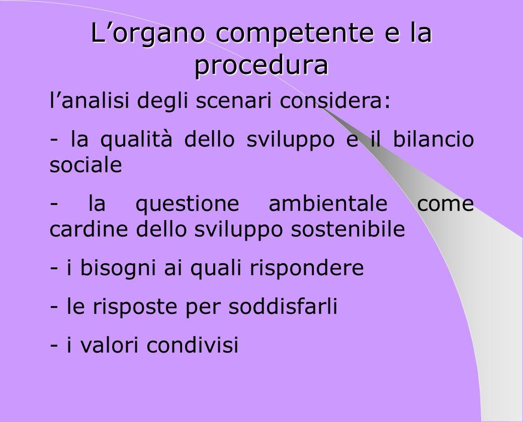 Lorgano competente e la procedura lanalisi degli scenari considera: - la qualità dello sviluppo e il bilancio sociale - la questione ambientale come c