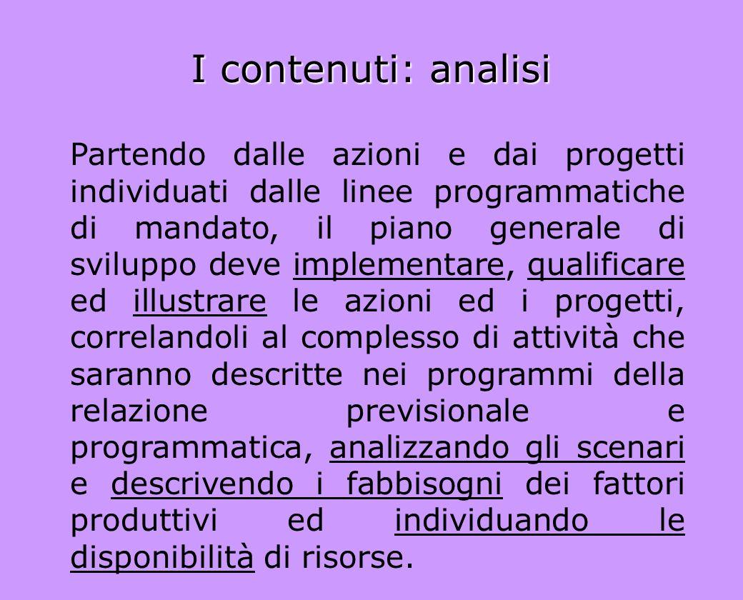 I contenuti: analisi Partendo dalle azioni e dai progetti individuati dalle linee programmatiche di mandato, il piano generale di sviluppo deve implem