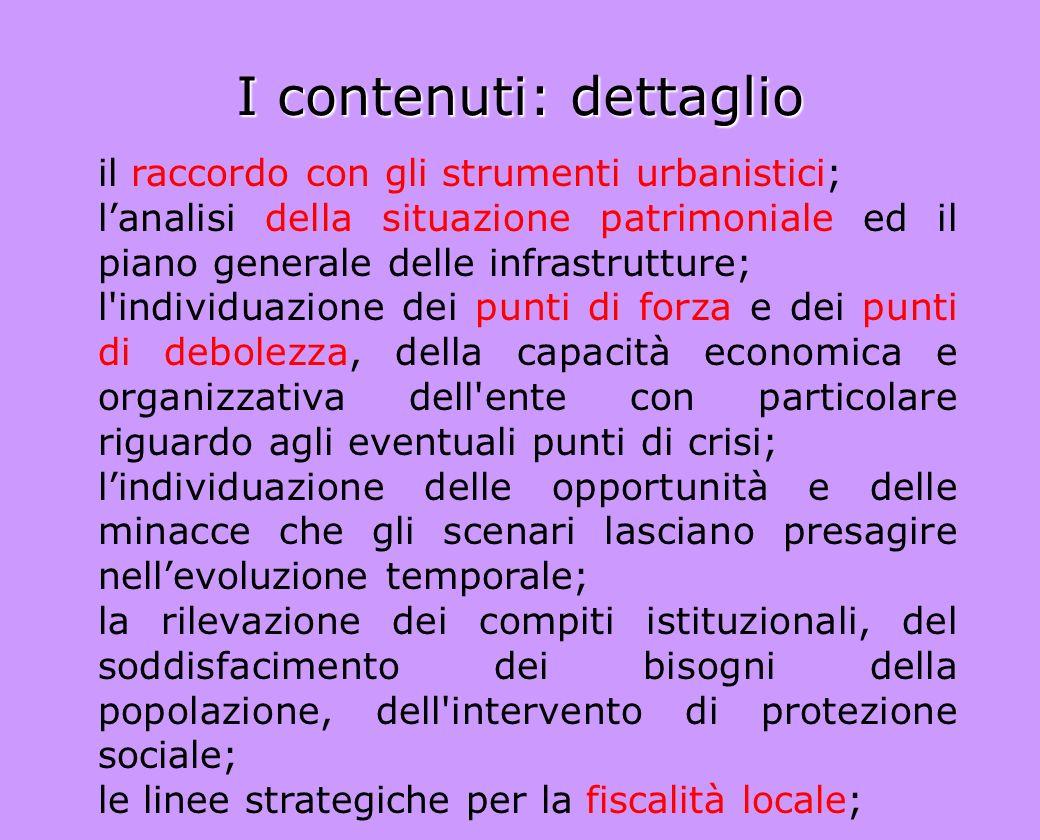I contenuti: dettaglio il raccordo con gli strumenti urbanistici; lanalisi della situazione patrimoniale ed il piano generale delle infrastrutture; l'