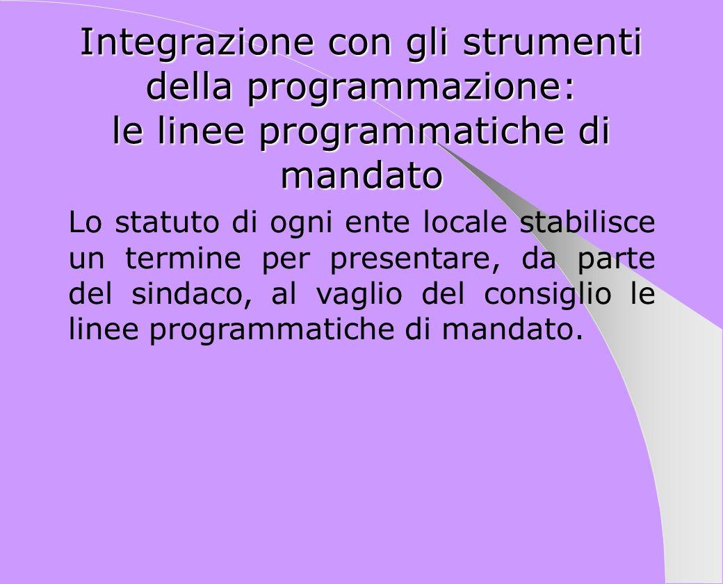 Integrazione con gli strumenti della programmazione: le linee programmatiche di mandato Lo statuto di ogni ente locale stabilisce un termine per prese