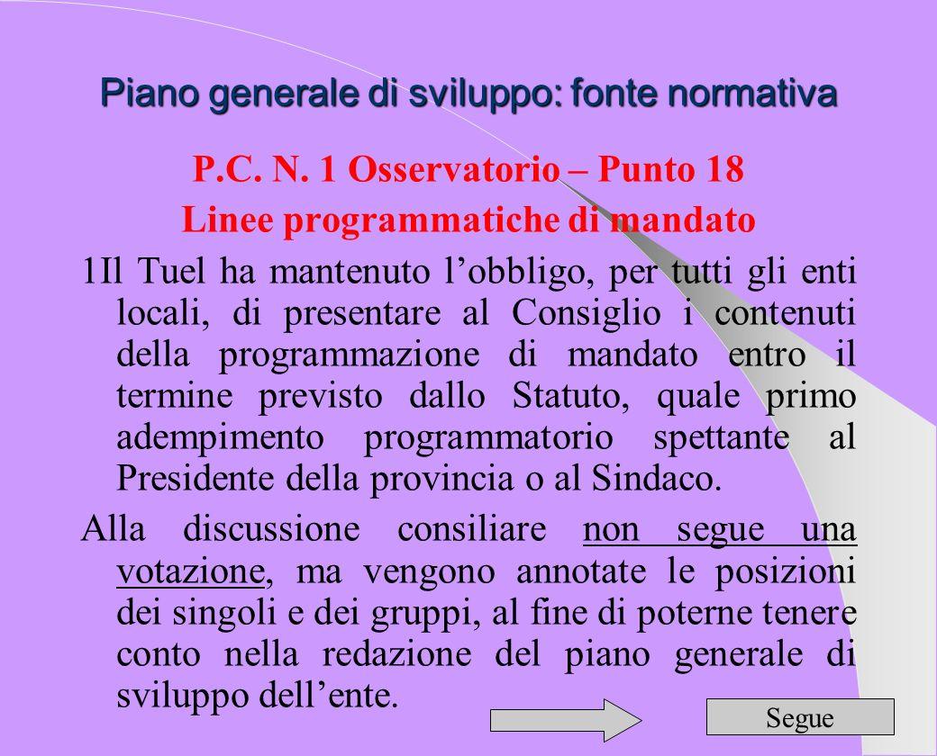 Piano generale di sviluppo: fonte normativa P.C. N. 1 Osservatorio – Punto 18 Linee programmatiche di mandato 1Il Tuel ha mantenuto lobbligo, per tutt