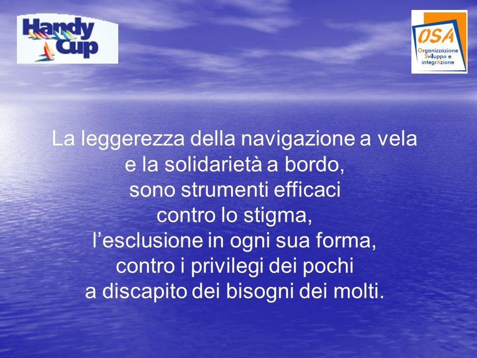 La leggerezza della navigazione a vela e la solidarietà a bordo, sono strumenti efficaci contro lo stigma, lesclusione in ogni sua forma, contro i privilegi dei pochi a discapito dei bisogni dei molti.