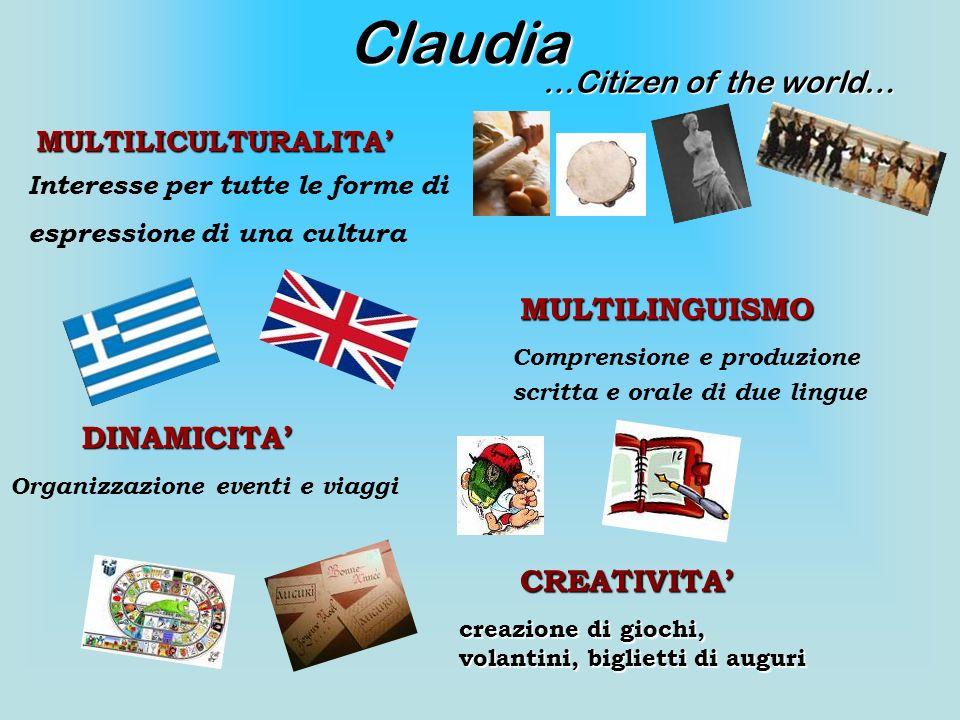 Claudia …Citizen of the world… MULTILICULTURALITA Interesse per tutte le forme di espressione di una cultura MULTILINGUISMO Comprensione e produzione