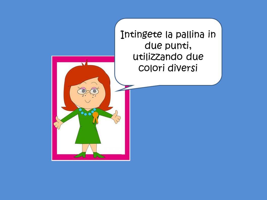 Intingete la pallina in due punti, utilizzando due colori diversi