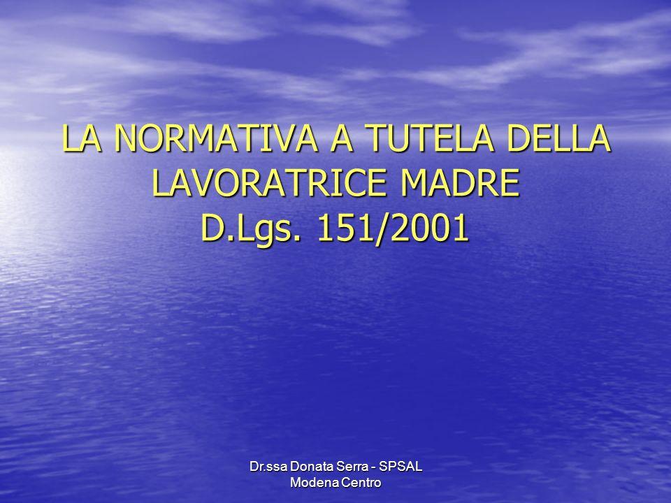 Dr.ssa Donata Serra - SPSAL Modena Centro LA NORMATIVA A TUTELA DELLA LAVORATRICE MADRE D.Lgs. 151/2001