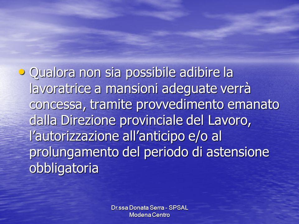 Dr.ssa Donata Serra - SPSAL Modena Centro Qualora non sia possibile adibire la lavoratrice a mansioni adeguate verrà concessa, tramite provvedimento e