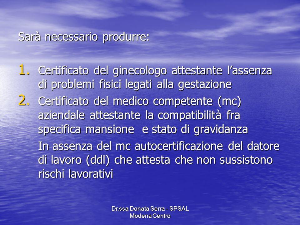 Dr.ssa Donata Serra - SPSAL Modena Centro Sarà necessario produrre: 1. Certificato del ginecologo attestante lassenza di problemi fisici legati alla g