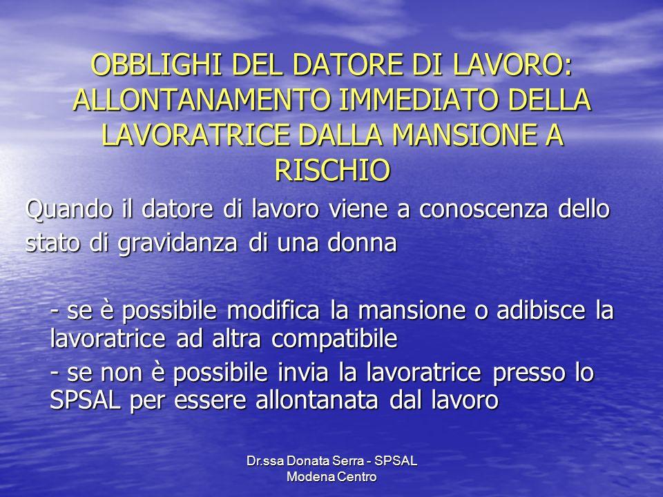 Dr.ssa Donata Serra - SPSAL Modena Centro OBBLIGHI DEL DATORE DI LAVORO: ALLONTANAMENTO IMMEDIATO DELLA LAVORATRICE DALLA MANSIONE A RISCHIO Quando il