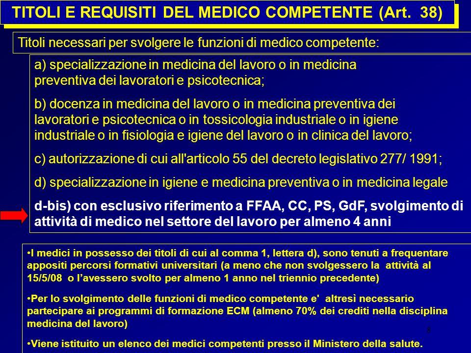 8 Titoli necessari per svolgere le funzioni di medico competente: a) specializzazione in medicina del lavoro o in medicina preventiva dei lavoratori e