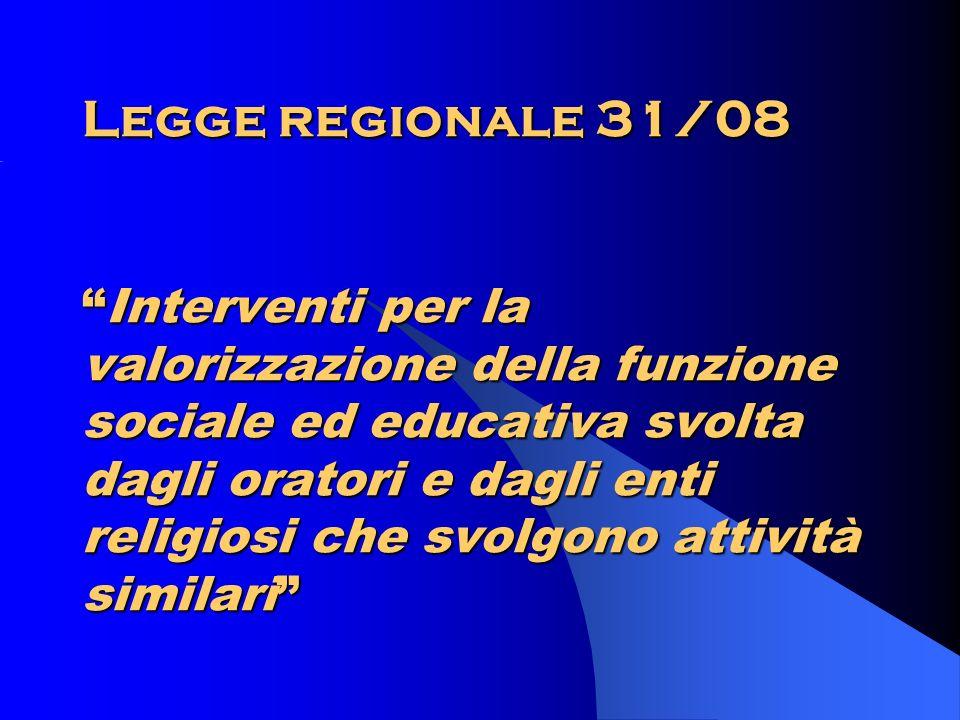 Legge regionale 31/08Interventi per la valorizzazione della funzione sociale ed educativa svolta dagli oratori e dagli enti religiosi che svolgono attività similari