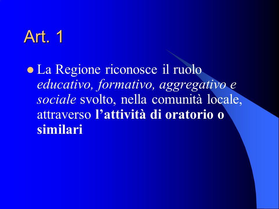 Art. 1 La Regione riconosce il ruolo educativo, formativo, aggregativo e sociale svolto, nella comunità locale, attraverso lattività di oratorio o sim