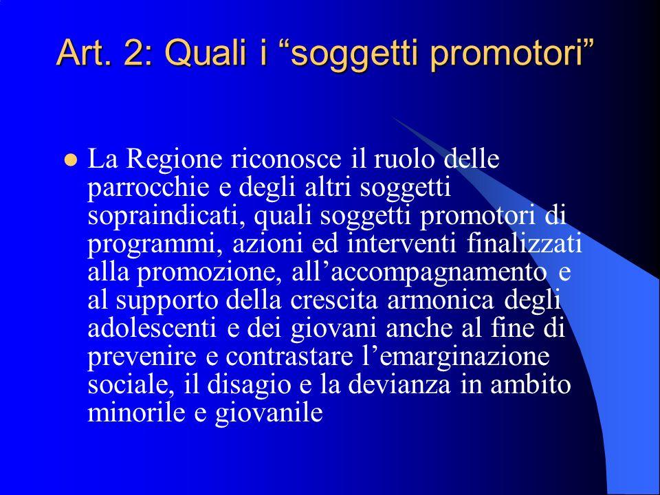 Art. 2: Quali i soggetti promotori La Regione riconosce il ruolo delle parrocchie e degli altri soggetti sopraindicati, quali soggetti promotori di pr