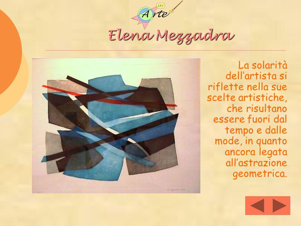 Elena Mezzadra La solarità dellartista si riflette nella sue scelte artistiche, che risultano essere fuori dal tempo e dalle mode, in quanto ancora le