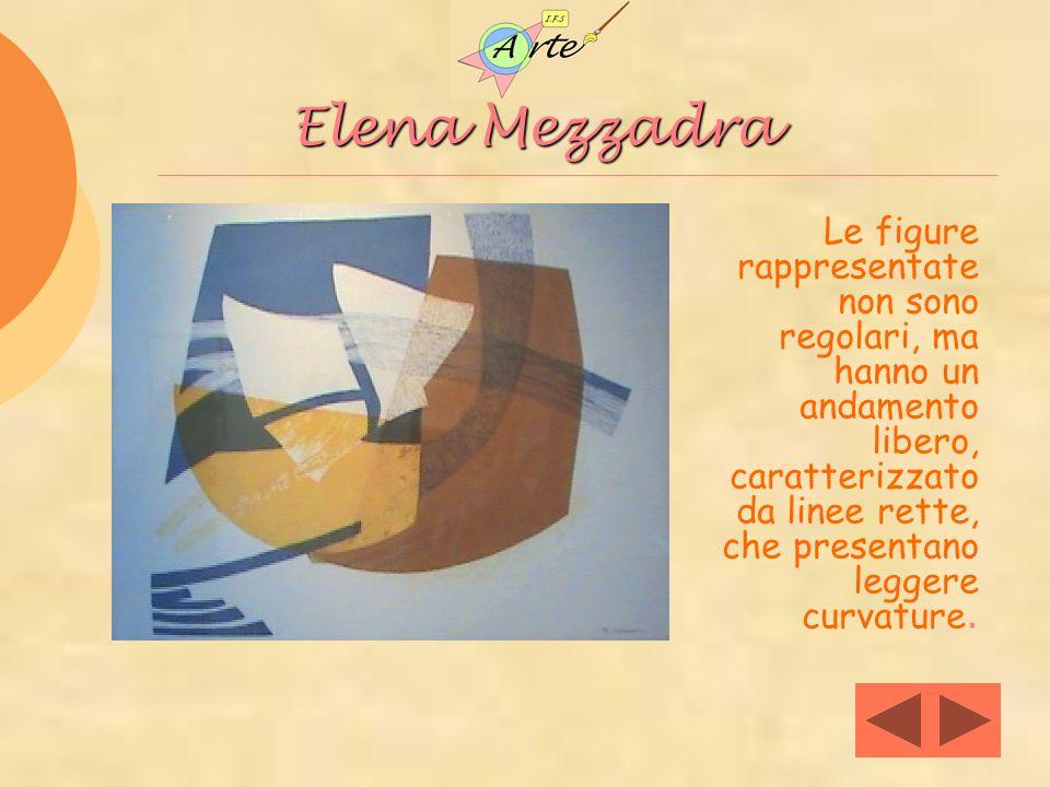 Elena Mezzadra Elena Mezzadra Le figure rappresentate non sono regolari, ma hanno un andamento libero, caratterizzato da linee rette, che presentano l
