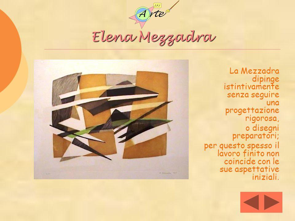 Elena Mezzadra Elena Mezzadra La Mezzadra dipinge istintivamente senza seguire una progettazione rigorosa, o disegni preparatori; per questo spesso il