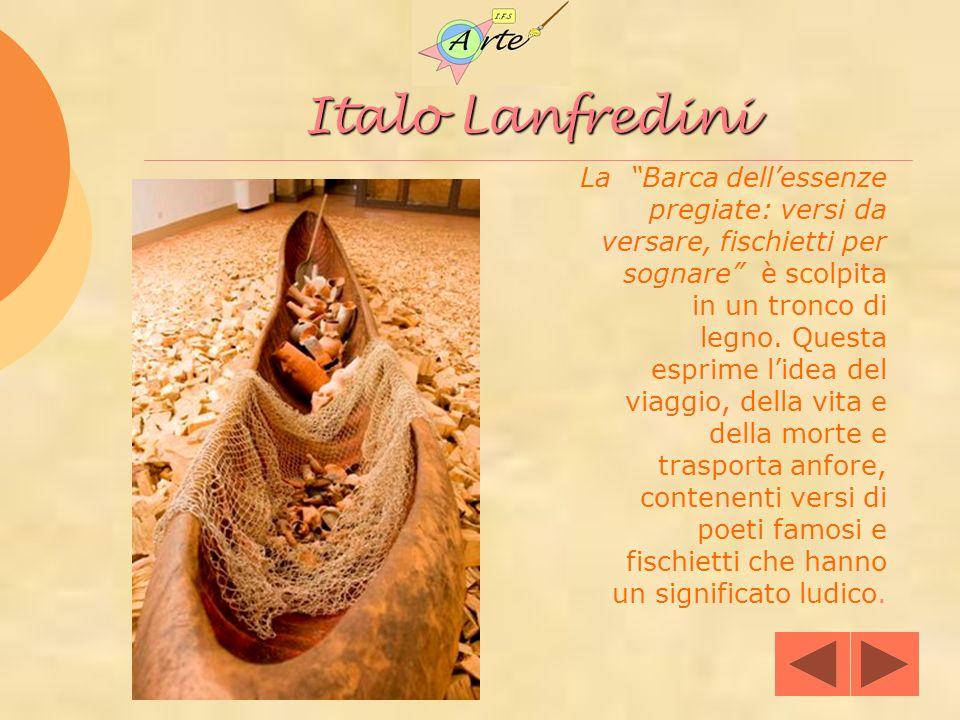 Italo Lanfredini La Barca dellessenze pregiate: versi da versare, fischietti per sognare è scolpita in un tronco di legno. Questa esprime lidea del vi