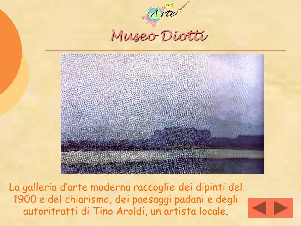 Museo Diotti La galleria darte moderna raccoglie dei dipinti del 1900 e del chiarismo, dei paesaggi padani e degli autoritratti di Tino Aroldi, un art