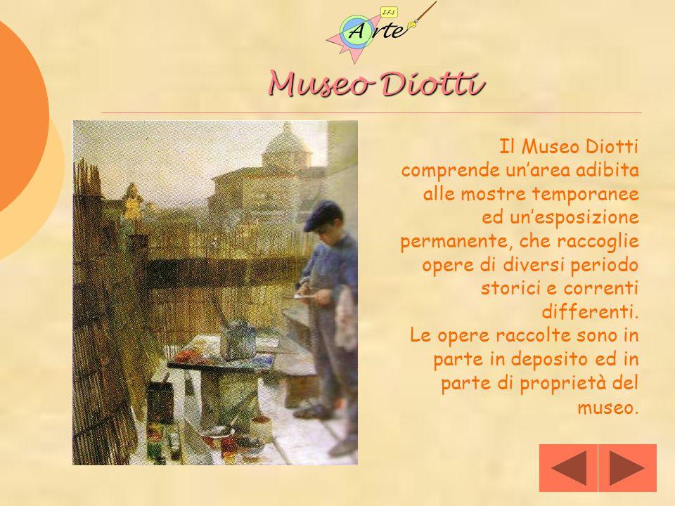 Museo Diotti Il Museo Diotti comprende unarea adibita alle mostre temporanee ed unesposizione permanente, che raccoglie opere di diversi periodo stori