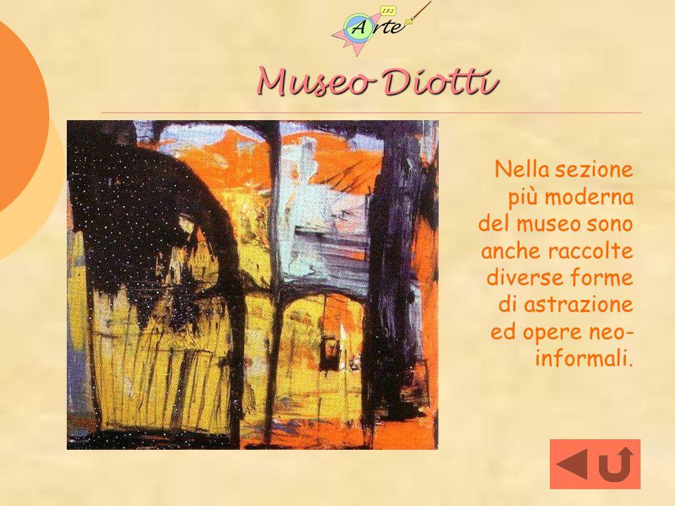 Museo Diotti Nella sezione più moderna del museo sono anche raccolte diverse forme di astrazione ed opere neo- informali.