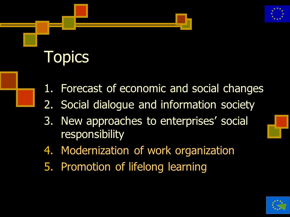 Topics 1.Forecast of economic and social changes 2.Social dialogue and information society 3.New approaches to enterprises social responsibility 4.Mod