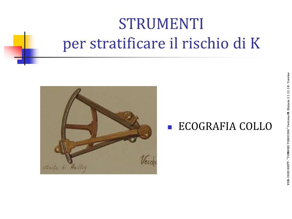 STRUMENTI per stratificare il rischio di K ECOGRAFIA COLLO VEN-FOR38877- TUMORE TIROIDEO Dott.ssa M.