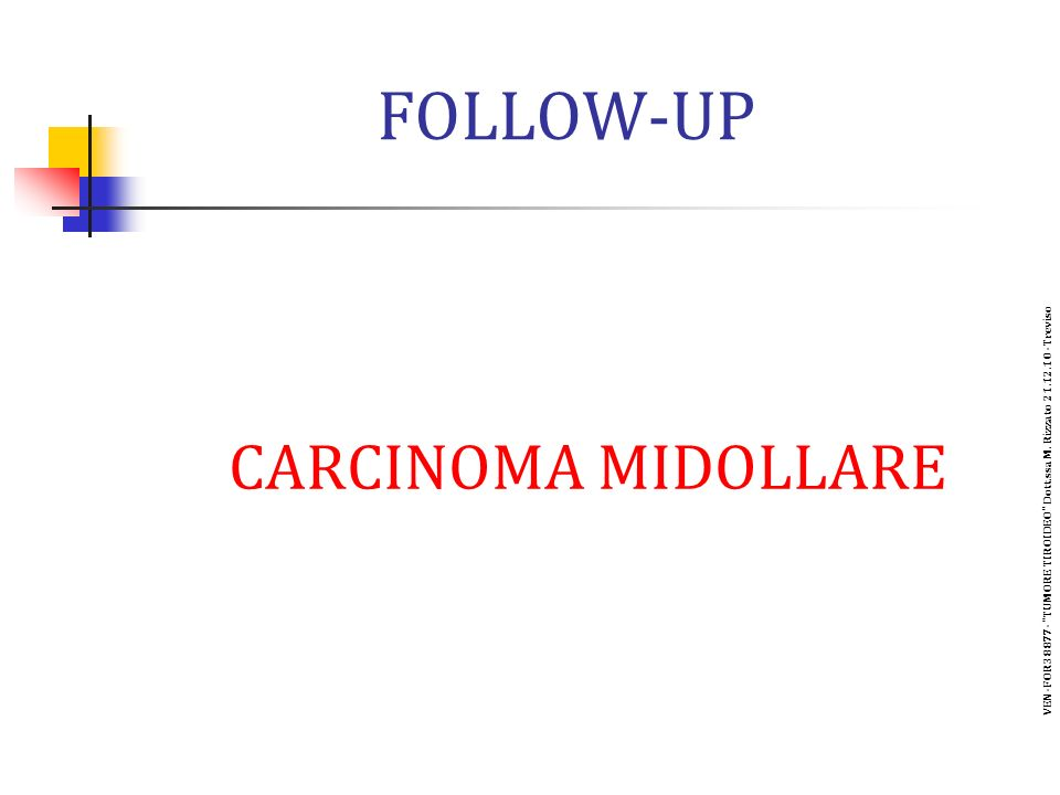 FOLLOW-UP CARCINOMA MIDOLLARE VEN-FOR38877- TUMORE TIROIDEO Dott.ssa M. Rizzato 21.12.10 -Treviso