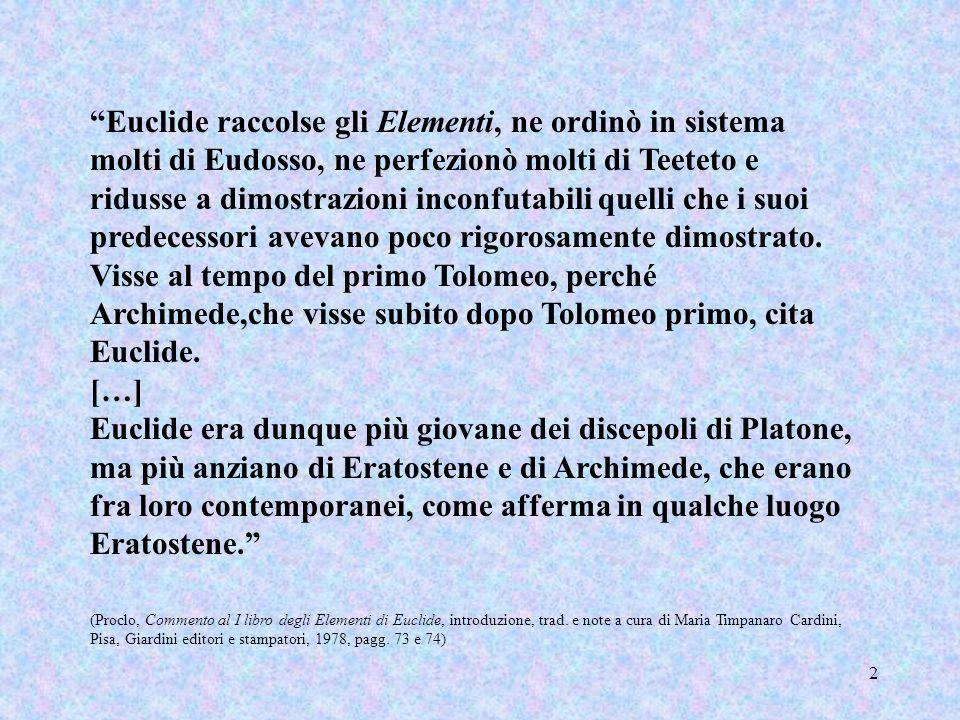 2 Euclide raccolse gli Elementi, ne ordinò in sistema molti di Eudosso, ne perfezionò molti di Teeteto e ridusse a dimostrazioni inconfutabili quelli