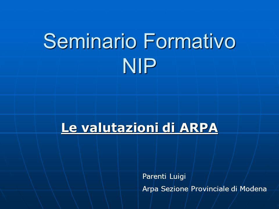 Seminario Formativo NIP Le valutazioni di ARPA Parenti Luigi Arpa Sezione Provinciale di Modena