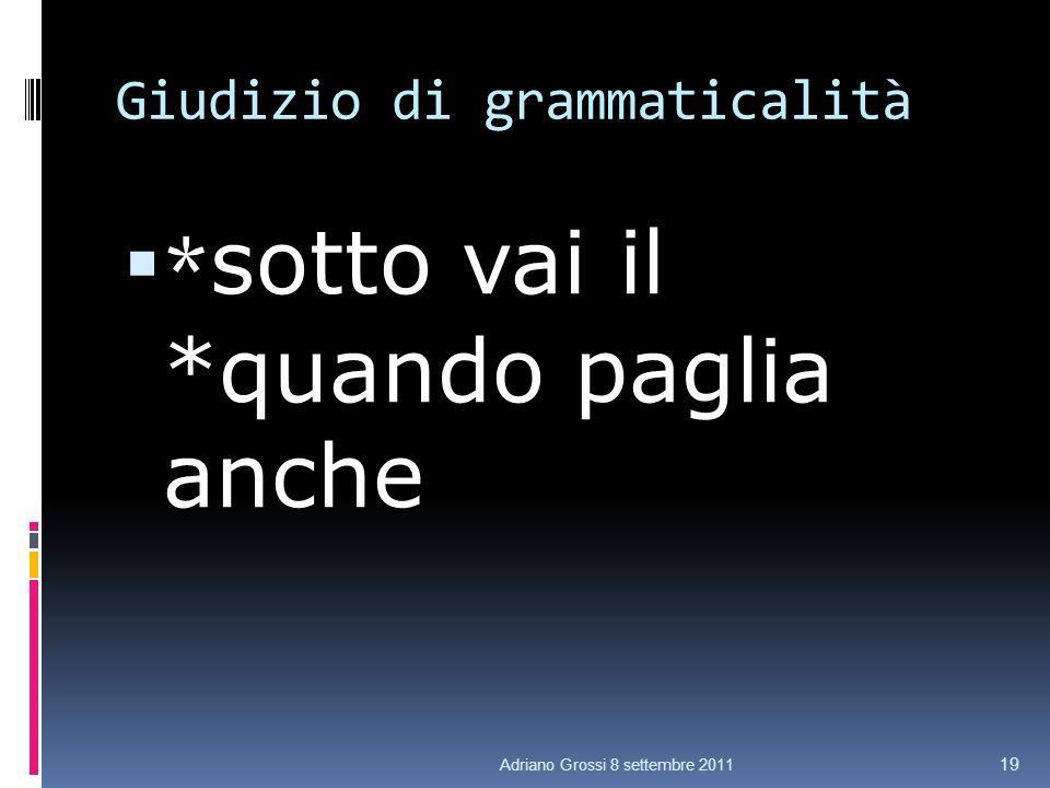 Giudizio di grammaticalità * sotto vai il *quando paglia anche 19 Adriano Grossi 8 settembre 2011
