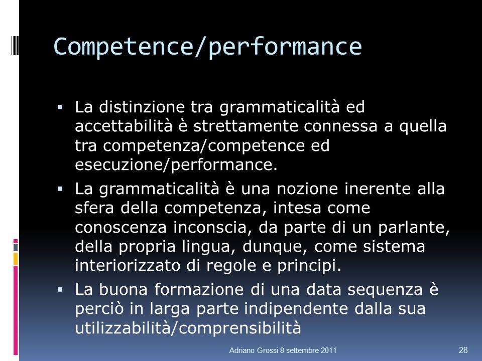 Competence/performance La distinzione tra grammaticalità ed accettabilità è strettamente connessa a quella tra competenza/competence ed esecuzione/performance.