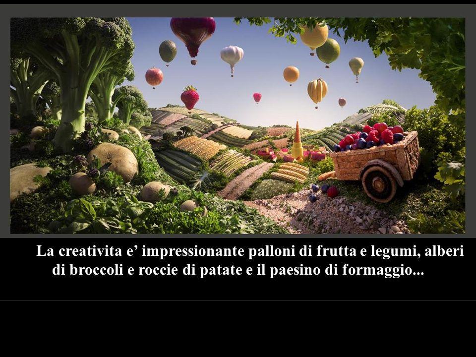 La creativita e impressionante palloni di frutta e legumi, alberi di broccoli e roccie di patate e il paesino di formaggio...