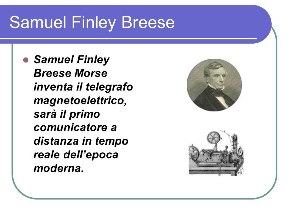 Samuel Finley Breese Samuel Finley Breese Morse inventa il telegrafo magnetoelettrico, sarà il primo comunicatore a distanza in tempo reale dellepoca moderna.