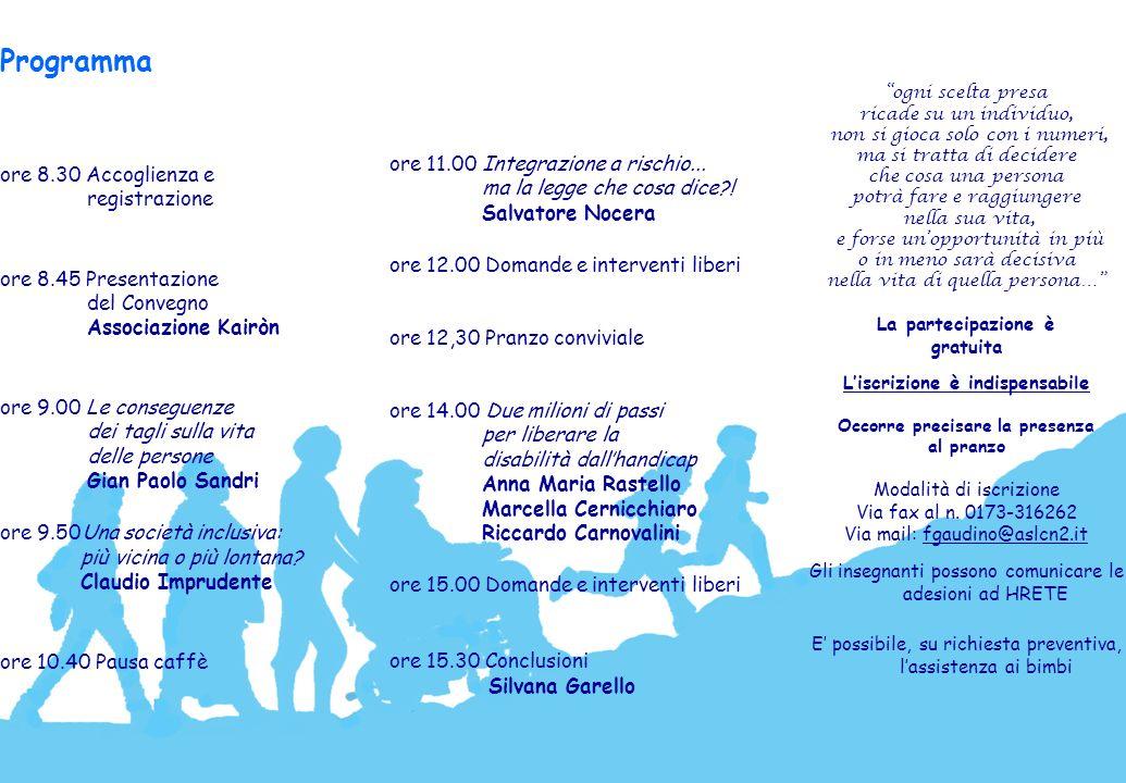 Programma ore 8.30 Accoglienza e registrazione ore 8.45 Presentazione del Convegno Associazione Kairòn ore 9.00 Le conseguenze dei tagli sulla vita de
