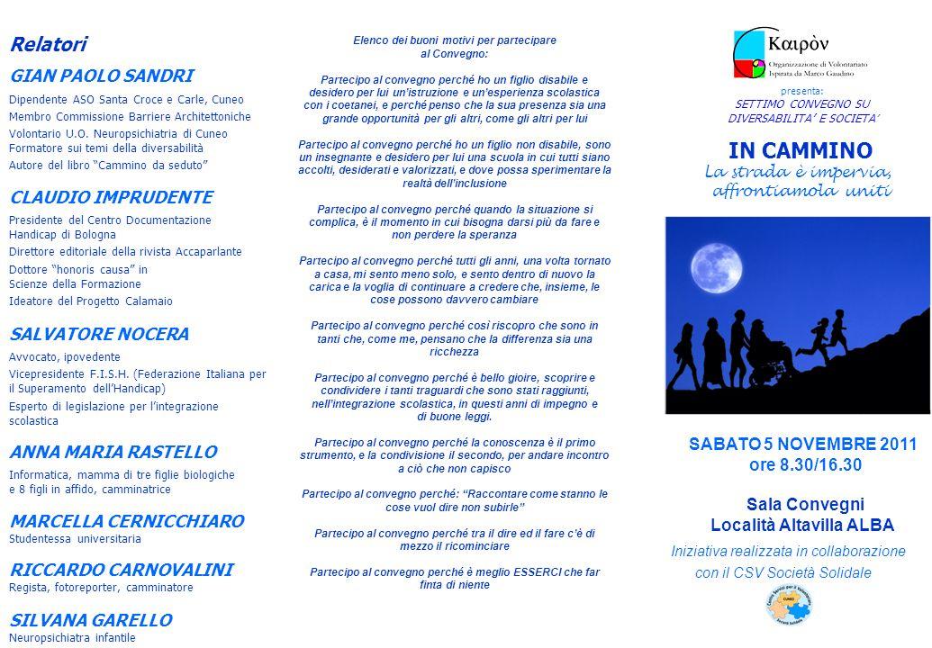 Relatori GIAN PAOLO SANDRI Dipendente ASO Santa Croce e Carle, Cuneo Membro Commissione Barriere Architettoniche Volontario U.O. Neuropsichiatria di C