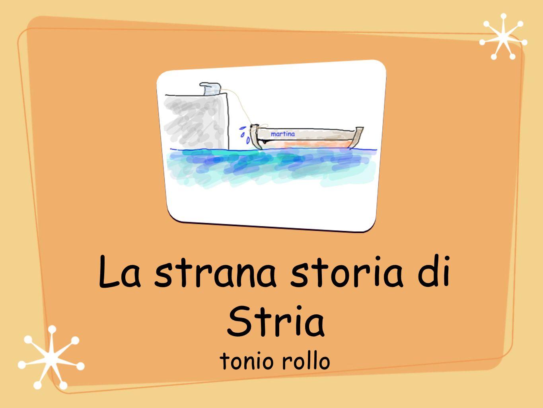 La strana storia di Stria tonio rollo