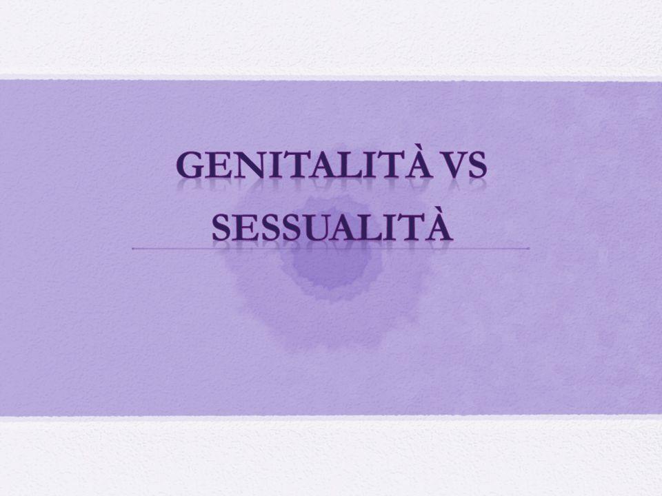 La sessualità oggi è oggi troppo spesso confusa con genitalità, che focalizza lattenzione solo sugli organi genitali, quasi fossero enti estranei al corpo.