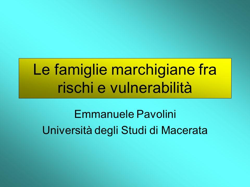 Le famiglie marchigiane fra rischi e vulnerabilità Emmanuele Pavolini Università degli Studi di Macerata