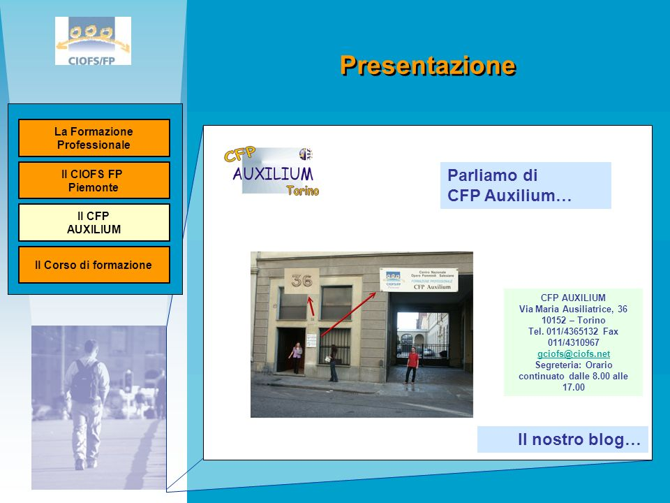Presentazione Parliamo di CFP Auxilium… CFP AUXILIUM Via Maria Ausiliatrice, 36 10152 – Torino Tel.