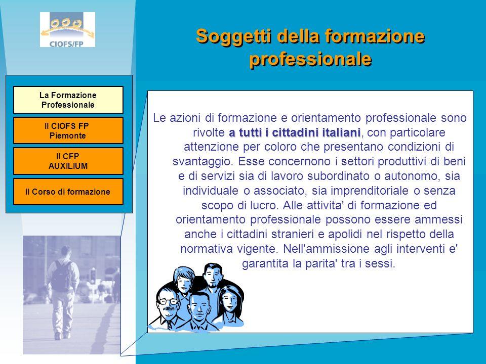 Soggetti della formazione professionale a tutti i cittadini italiani Le azioni di formazione e orientamento professionale sono rivolte a tutti i cittadini italiani, con particolare attenzione per coloro che presentano condizioni di svantaggio.