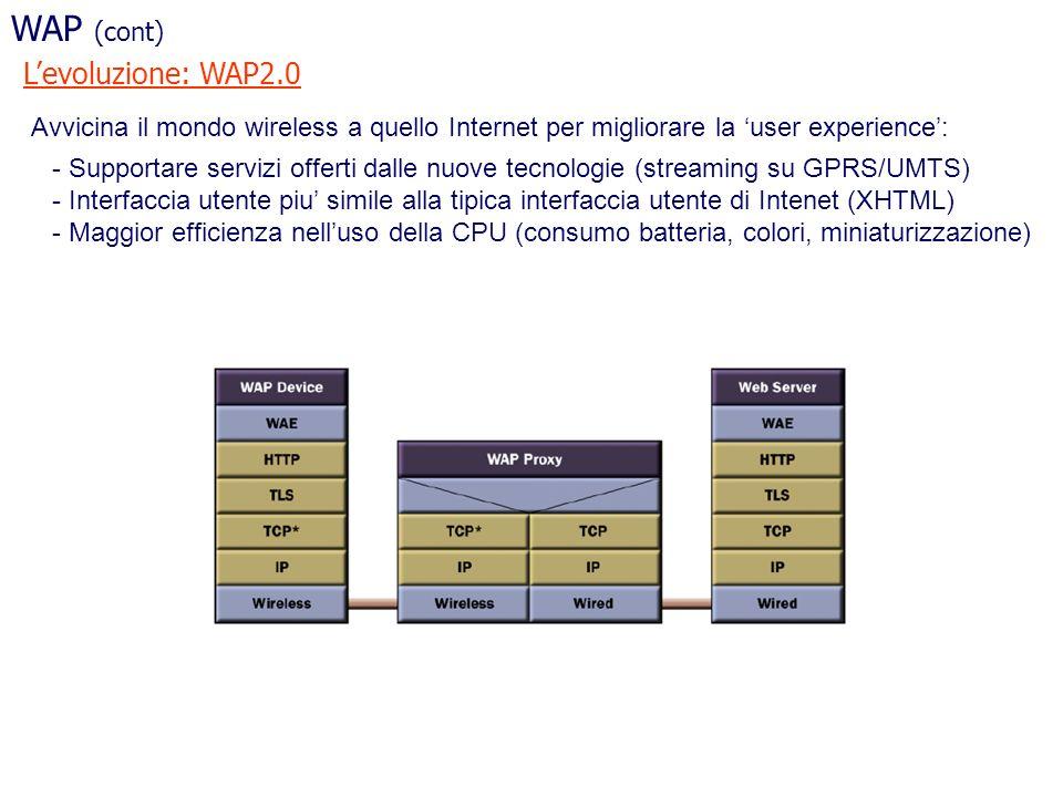 WAP (cont) Levoluzione: WAP2.0 Avvicina il mondo wireless a quello Internet per migliorare la user experience: - Supportare servizi offerti dalle nuov