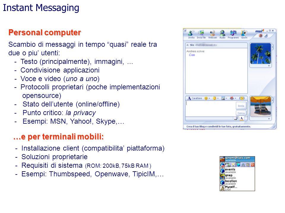 Instant Messaging Scambio di messaggi in tempo quasi reale tra due o piu utenti: - Testo (principalmente), immagini,... - Condivisione applicazioni -