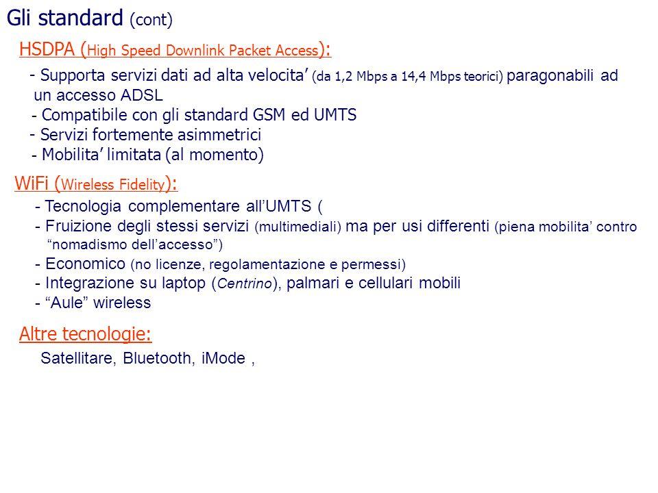 Gli standard (cont) HSDPA ( High Speed Downlink Packet Access ): WiFi ( Wireless Fidelity ): - Supporta servizi dati ad alta velocita (da 1,2 Mbps a 1