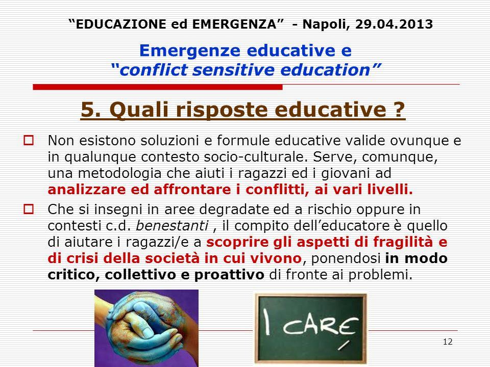 12 Emergenze educative e conflict sensitive education 5. Quali risposte educative ? Non esistono soluzioni e formule educative valide ovunque e in qua