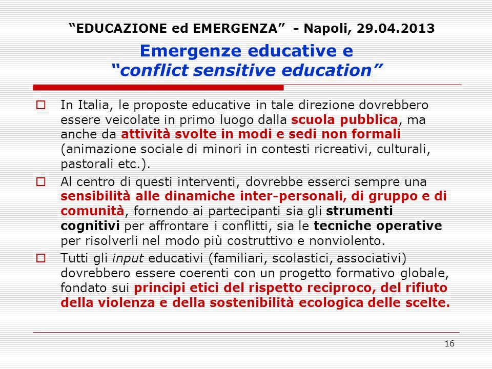 16 Emergenze educative e conflict sensitive education In Italia, le proposte educative in tale direzione dovrebbero essere veicolate in primo luogo da
