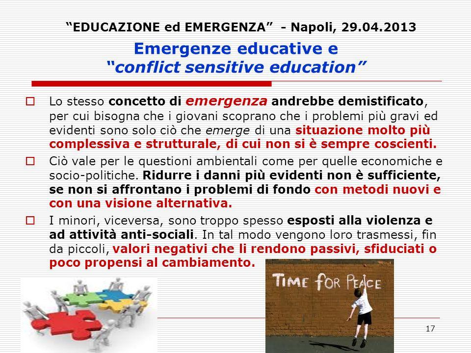 17 Emergenze educative e conflict sensitive education Lo stesso concetto di emergenza andrebbe demistificato, per cui bisogna che i giovani scoprano c
