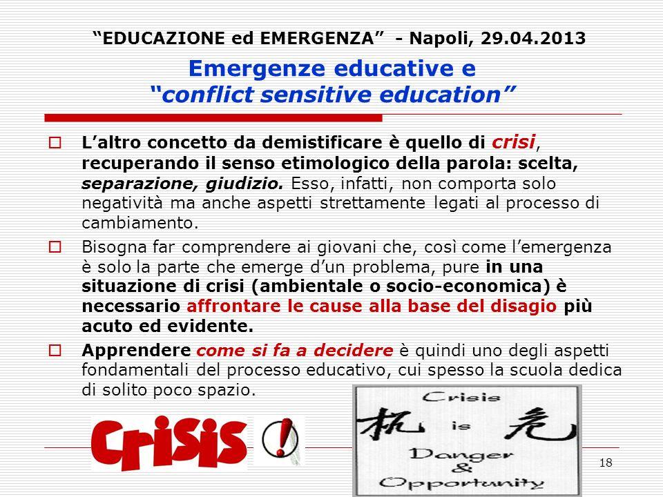 18 Emergenze educative e conflict sensitive education Laltro concetto da demistificare è quello di crisi, recuperando il senso etimologico della parol