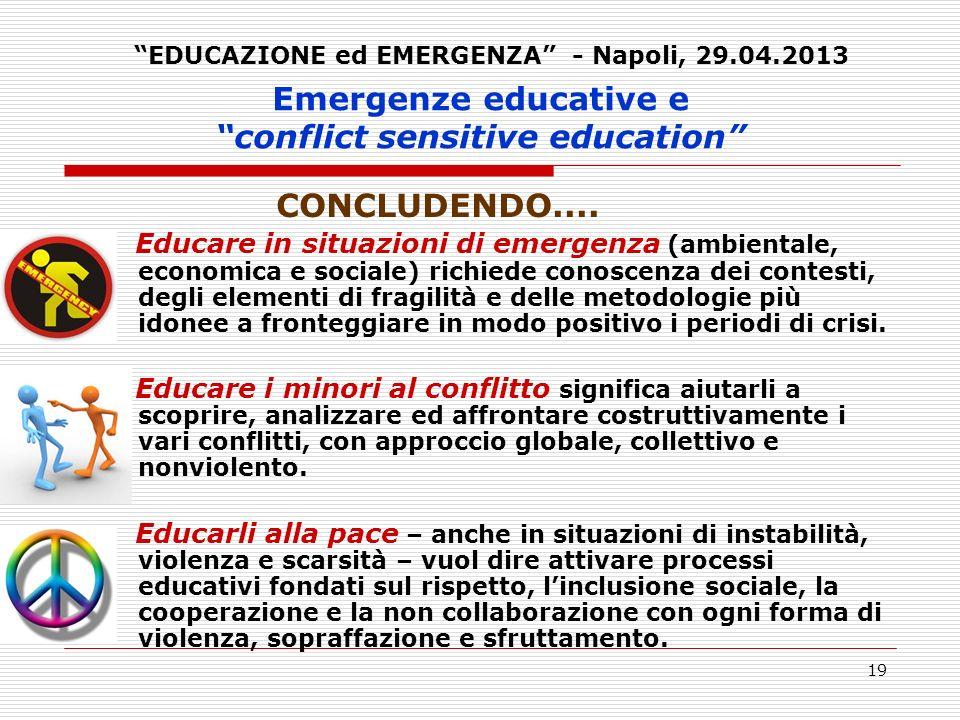 19 Emergenze educative e conflict sensitive education CONCLUDENDO.... Educare in situazioni di emergenza (ambientale, economica e sociale) richiede co