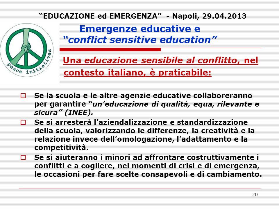20 Emergenze educative e conflict sensitive education Una educazione sensibile al conflitto, nel contesto italiano, è praticabile: Se la scuola e le a