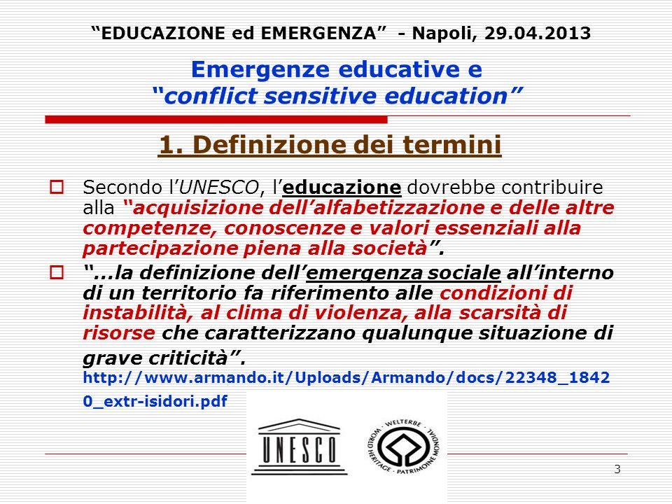 3 1. Definizione dei termini Secondo lUNESCO, leducazione dovrebbe contribuire alla acquisizione dellalfabetizzazione e delle altre competenze, conosc